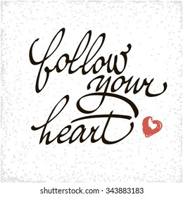 Inspirational quote Follow your heart. Vector handwritten  typographic poster or card design. Black lettering isolated on white background.