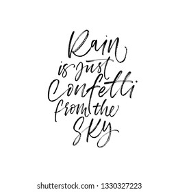 Inspirational quote hand drawn lettering. Rain is just confetti from the sky. Ink brush calligraphy. Black paint dry brushstroke phrase. Optimistic wisdom saying. T-shirt, greeting card clipart.