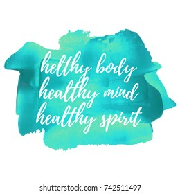 Inspirational quote hand written Healthy Body, Healthy Mind, Healthy Spirit on acrylic background. Typography lettering poster