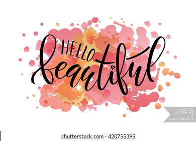 Inspirational quote 'Hello Beautiful'. Vector hand lettering, brush script calligraphy. Feminine lettering typography poster, banner. Concept for beauty salon, fashion magazine, shopping store