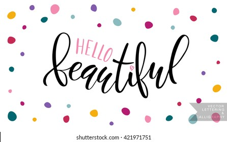 Inspirational quote 'Hello Beautiful'. Vector hand lettering, brush script calligraphy. Lettering typography poster, banner. Concept for beauty salon, fashion magazine, shopping store