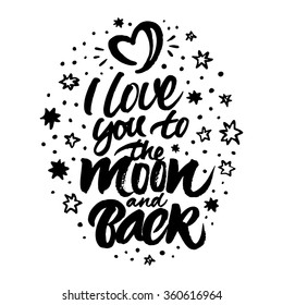 Inspirational quote 'I love you to the moon and back'. Isolated hand painted brush lettering and rough stars and moon in the form of heart.