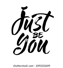 Inspirational quote Just Be You. Modern calligraphy. Brush painted letters, vector illustration.
