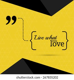 Inspirational quote. Live what you love. wise saying in brackets