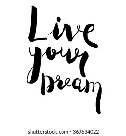 Inspirational quote. Live your dream. hand lettering.