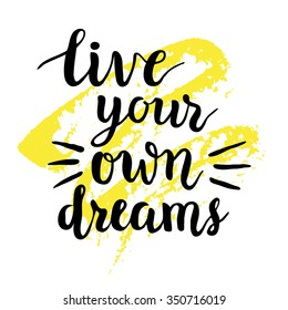 """Inspirational quote """"Live your own dreams"""".Hand lettering typography poster. Ink brush calligraphy. Vector illustration"""