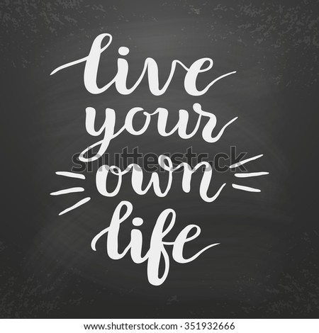 Inspirational Quote Live Your Own Life Stock Vector Royalty Free