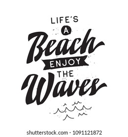 Inspirational quote, motivation. Typography for t shirt, invitation, greeting card sweatshirt printing and embroidery. Print for tee. Life is a beach enjoy the waves.