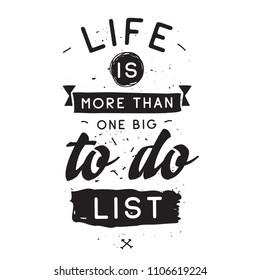 Inspirational quote, motivation. Typography for t shirt, invitation, greeting card sweatshirt printing and embroidery. Print for tee. Life is more than one big to do list.
