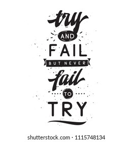 Inspirational quote, motivation. Typography for t shirt, invitation, greeting card sweatshirt printing and embroidery. Print for tee. Try and fail but never fail to try.