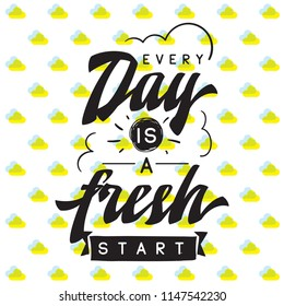 Inspirational quote, motivation. Typography for t shirt, invitation, greeting card sweatshirt printing and embroidery. Print for tee. Every day is a fresh start.