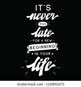 Inspirational quote, motivation. Typography for t shirt, invitation, greeting card sweatshirt printing and embroidery. Print for tee. Its never too late for a new beginning in your life.