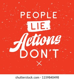 Inspirational quote, motivation. Typography for t shirt, invitation, greeting card sweatshirt printing and embroidery. Print for tee. People lie actions dont.
