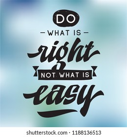 Inspirational quote, motivation. Typography for t shirt, invitation, greeting card sweatshirt printing and embroidery. Print for tee. Do what is right not what is easy.