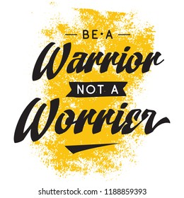 Inspirational quote, motivation. Typography for t shirt, invitation, greeting card sweatshirt printing and embroidery. Print for tee. Be a warrior, not a worrier.