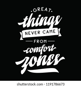 Inspirational quote, motivation. Typography for t shirt, invitation, greeting card sweatshirt printing and embroidery. Print for tee. Great things never came from comfort zones.