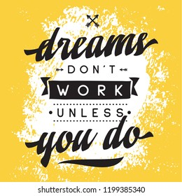Inspirational quote, motivation. Typography for t shirt, invitation, greeting card sweatshirt printing and embroidery. Print for tee. Dreams don't work unless you do.