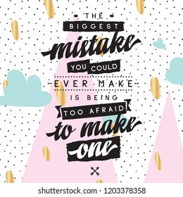 Inspirational quote, motivation. Typography for t shirt, invitation, greeting card sweatshirt printing and embroidery. Print for tee. The biggest mistake you could ever make is being too afraid to...