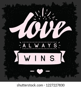 Inspirational quote, motivation. Typography for t shirt, invitation, greeting card sweatshirt printing and embroidery. Print for tee. Love always wins.