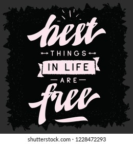Inspirational quote, motivation. Typography for t shirt, invitation, greeting card sweatshirt printing and embroidery. Print for tee. Best things in life are free.
