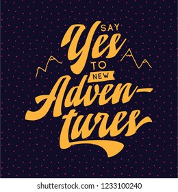 Inspirational quote, motivation. Typography for t shirt, invitation, greeting card sweatshirt printing and embroidery. Print for tee. Say yes to new adventures.