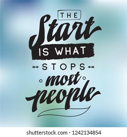 Inspirational quote, motivation. Typography for t shirt, invitation, greeting card sweatshirt printing and embroidery. Print for tee. The start is what stops most people.