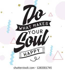 Inspirational quote, motivation. Typography for t shirt, invitation, greeting card sweatshirt printing and embroidery. Print for tee. Do what makes your soul happy.