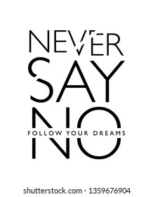 Inspirational quote, never say no, follow your dreams / Vector illustration design for t shirt graphics, fashion prints, prints, posters, stickers etc