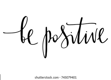 Inspirational quote phrase be positive handwritten text vector