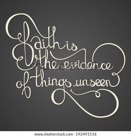 inspirational quote saying faith is the evidence of things unseen