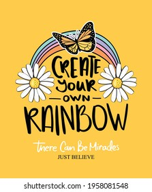 Inspirational quote slogan with rainbow and butterfly, design for fashion graphics, t shirt prints, posters, greeting cards etc
