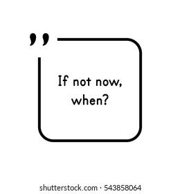 """Inspirational quote in the square border - """"If not now, when?"""""""