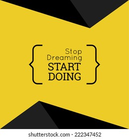 "Inspirational quote. ""Stop dreaming start doing"". wise saying in brackets"