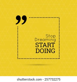 "Inspirational quote. ""Stop dreaming start doing"". wise saying in square"