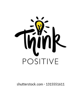 Inspirational quote think positive / Vector illustration design for t shirts, frames, posters, prints, coffee cups, mugs etc