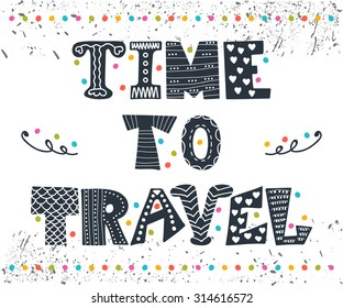 Inspirational quote. Time to travel. Hand drawn lettering with cute decorative elements. Vector illustration