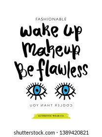 Inspirational quote wake up makeup be flawless and eyes drawing / Vector illustration design for fashion graphics, t shirt prints, posters etc