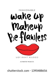 Inspirational quote wake up makeup be flawless and red lips / Vector illustration design for fashion graphics, t shirt prints, posters etc