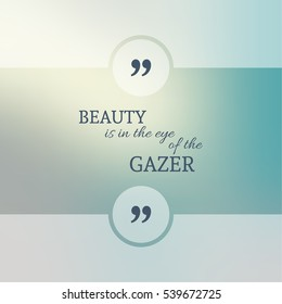 Inspirational quote. wise saying in square. Beauty is in the eye of the gazer.