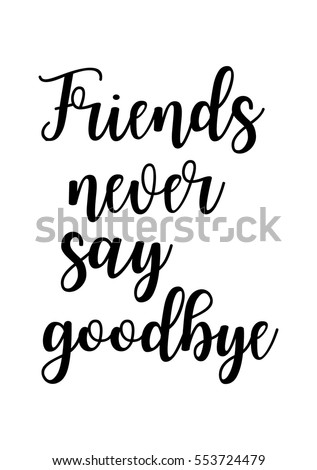 Image of: Stars Inspirational Quotes About Friendship Hand Lettering And Calligraphy Motivational Quote Friends Never Say Goodbye Shutterstock Inspirational Quotes About Friendship Hand Lettering Stock Vector