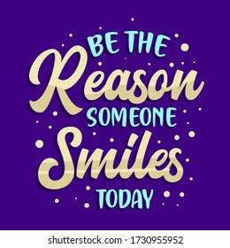 Inspirational Quotes Be The Reason Someone Smiles Today. Vintage Modern Poster Design. Can be printed as t-shirt, greeting cards, gift or room and office decoration. Social Media