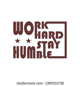 """inspirational quotes """"work hard stay humble"""". Vector calligraphy graphics."""