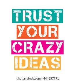 "Inspirational quote.""Trust your crazy ideas"", vector format"