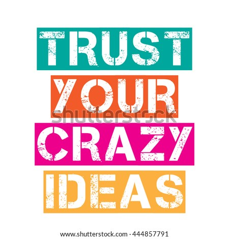 inspirational quote trust your crazy ideas vector stock vector