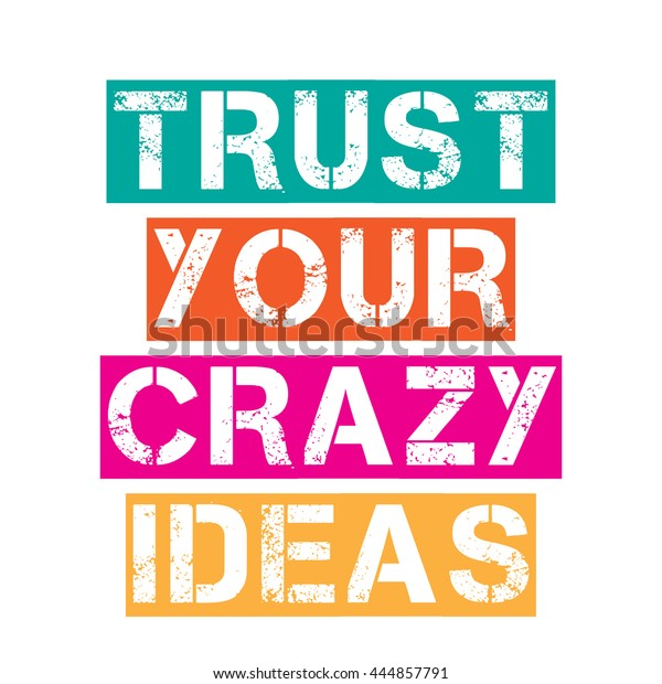 """Inspirational quote.""""Trust your crazy ideas"""", vector format"""