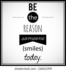 """Inspirational, retro looking, decorative art. """"Be the reason someone smiles today"""". Vector art."""