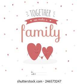 Inspirational romantic and love card for Happy Valentines Day. Template for wedding, mothers day, birthday, invitations. Greeting illustration hearts family with lovely wishes.