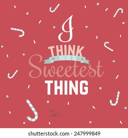 Inspirational romantic and love card for Happy Valentines Day. Template for wedding, mothers day, birthday, invitations. Greeting lovely wish with cute lollipops. I think you are the sweetest thing