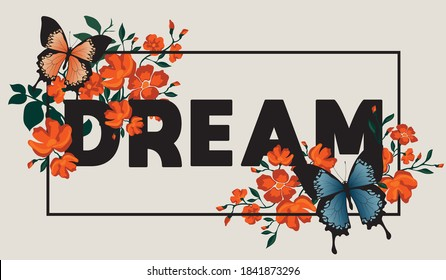 Inspirational slogan typography print with butterfly flowers and frame - Graphic floral dream text vector pattern for girl tee / T shirt