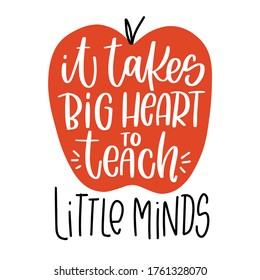 Inspirational teacher quote vector design. It takes big heart to teach little minds handwritten modern calligraphy phrase in apple silhouette.